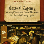 """Cover of """"Textual Agency: Writing Culture and Social Networks in Fifteenth-Century Spain."""""""
